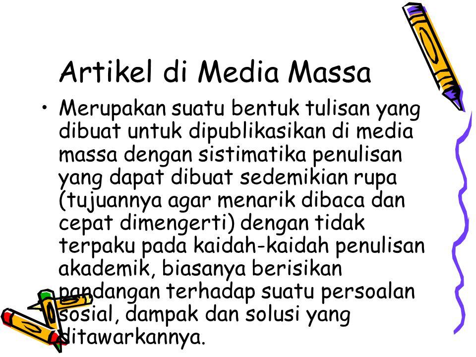 Artikel di Media Massa •Merupakan suatu bentuk tulisan yang dibuat untuk dipublikasikan di media massa dengan sistimatika penulisan yang dapat dibuat