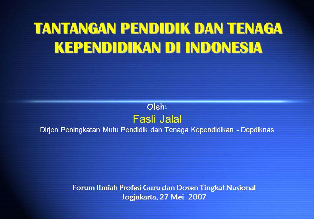 TANTANGAN PENDIDIK DAN TENAGA KEPENDIDIKAN DI INDONESIA Oleh: Fasli Jalal Dirjen Peningkatan Mutu Pendidik dan Tenaga Kependidikan - Depdiknas Forum I