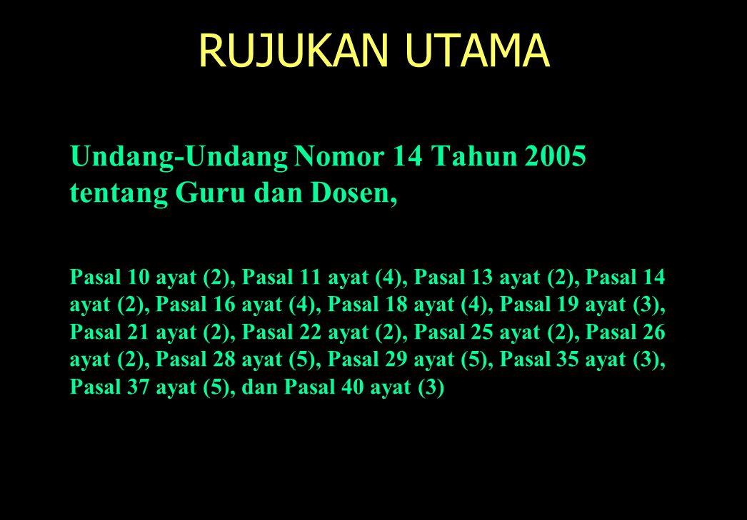 121 RUJUKAN UTAMA Undang-Undang Nomor 14 Tahun 2005 tentang Guru dan Dosen, Pasal 10 ayat (2), Pasal 11 ayat (4), Pasal 13 ayat (2), Pasal 14 ayat (2)
