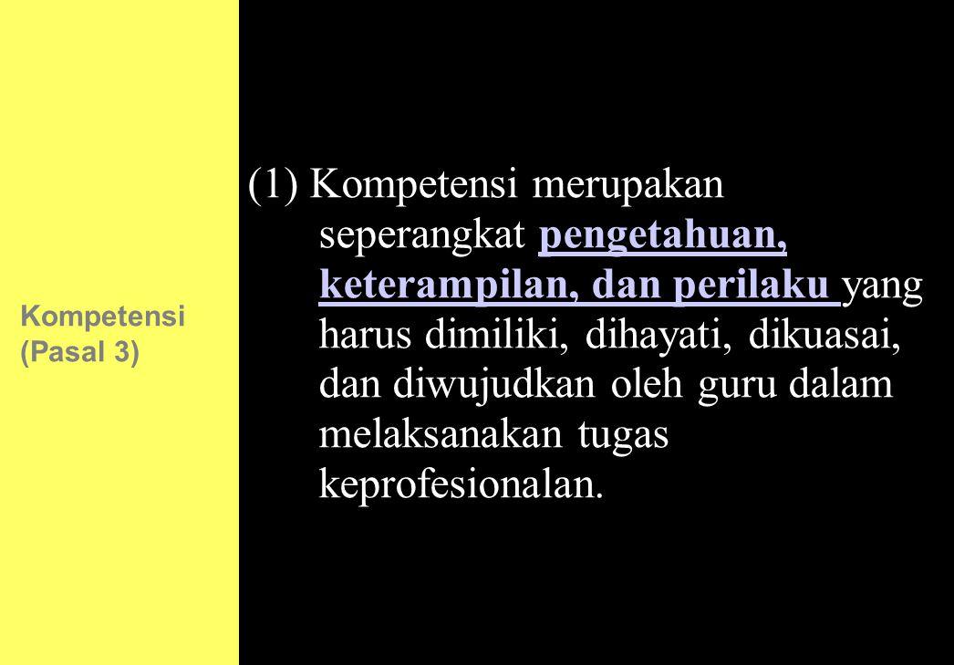 126 Kompetensi (Pasal 3) (1) Kompetensi merupakan seperangkat pengetahuan, keterampilan, dan perilaku yang harus dimiliki, dihayati, dikuasai, dan diw