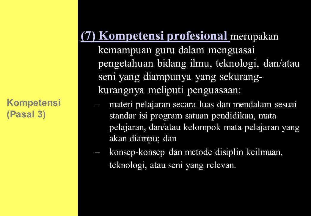 131 (7) Kompetensi profesional merupakan kemampuan guru dalam menguasai pengetahuan bidang ilmu, teknologi, dan/atau seni yang diampunya yang sekurang