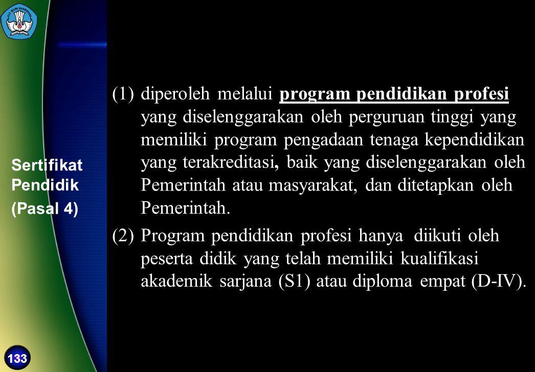 133 Sertifikat Pendidik (Pasal 4) (1)diperoleh melalui program pendidikan profesi yang diselenggarakan oleh perguruan tinggi yang memiliki program pen