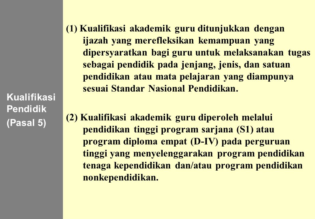134 Kualifikasi Pendidik (Pasal 5) (1) Kualifikasi akademik guru ditunjukkan dengan ijazah yang merefleksikan kemampuan yang dipersyaratkan bagi guru