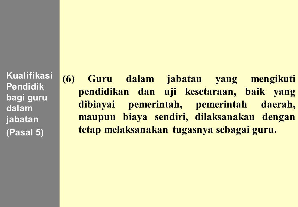 137 Kualifikasi Pendidik bagi guru dalam jabatan (Pasal 5) (6) Guru dalam jabatan yang mengikuti pendidikan dan uji kesetaraan, baik yang dibiayai pem