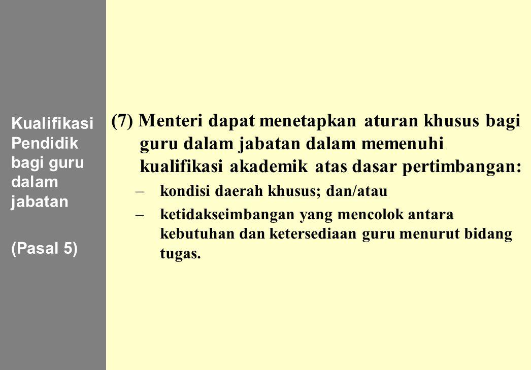138 Kualifikasi Pendidik bagi guru dalam jabatan (Pasal 5) (7) Menteri dapat menetapkan aturan khusus bagi guru dalam jabatan dalam memenuhi kualifika