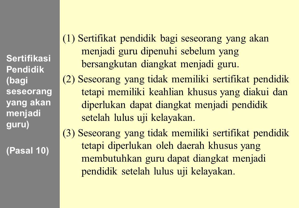 146 Sertifikasi Pendidik (bagi seseorang yang akan menjadi guru) (Pasal 10) (1) Sertifikat pendidik bagi seseorang yang akan menjadi guru dipenuhi seb