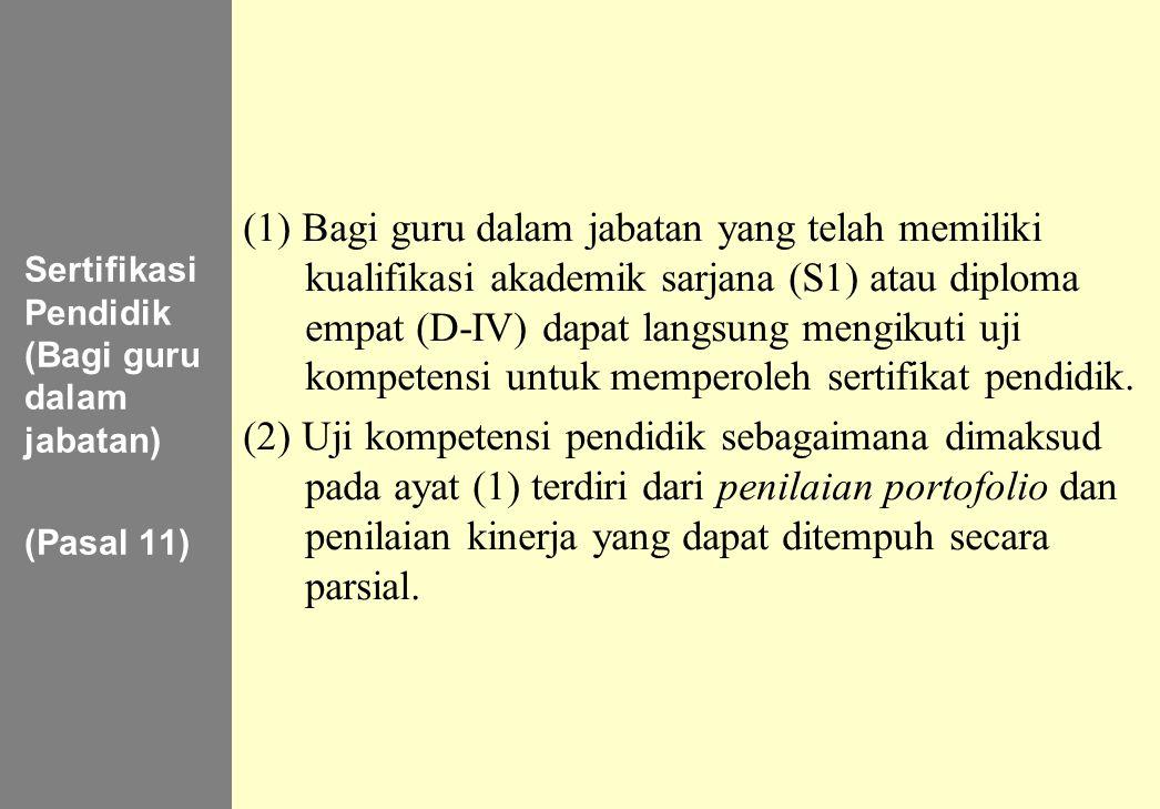 147 Sertifikasi Pendidik (Bagi guru dalam jabatan) (Pasal 11) (1) Bagi guru dalam jabatan yang telah memiliki kualifikasi akademik sarjana (S1) atau d