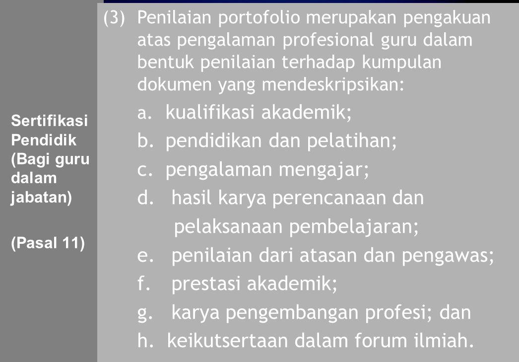 148 Sertifikasi Pendidik (Bagi guru dalam jabatan) (Pasal 11) (3)Penilaian portofolio merupakan pengakuan atas pengalaman profesional guru dalam bentu