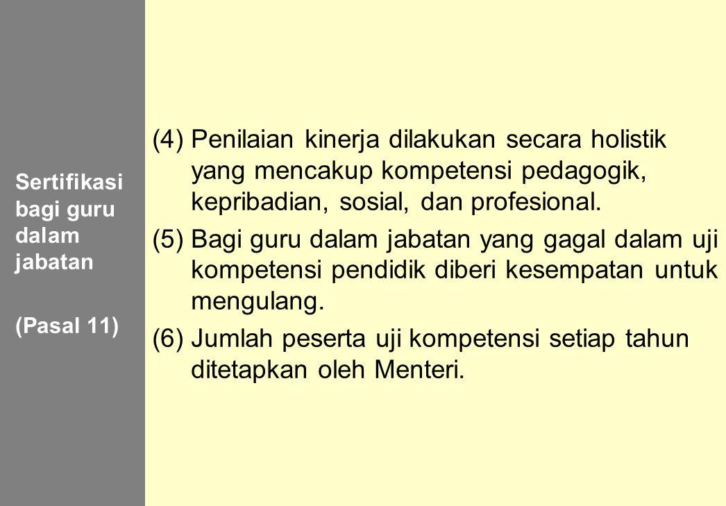 149 Sertifikasi bagi guru dalam jabatan (Pasal 11) (4) Penilaian kinerja dilakukan secara holistik yang mencakup kompetensi pedagogik, kepribadian, so