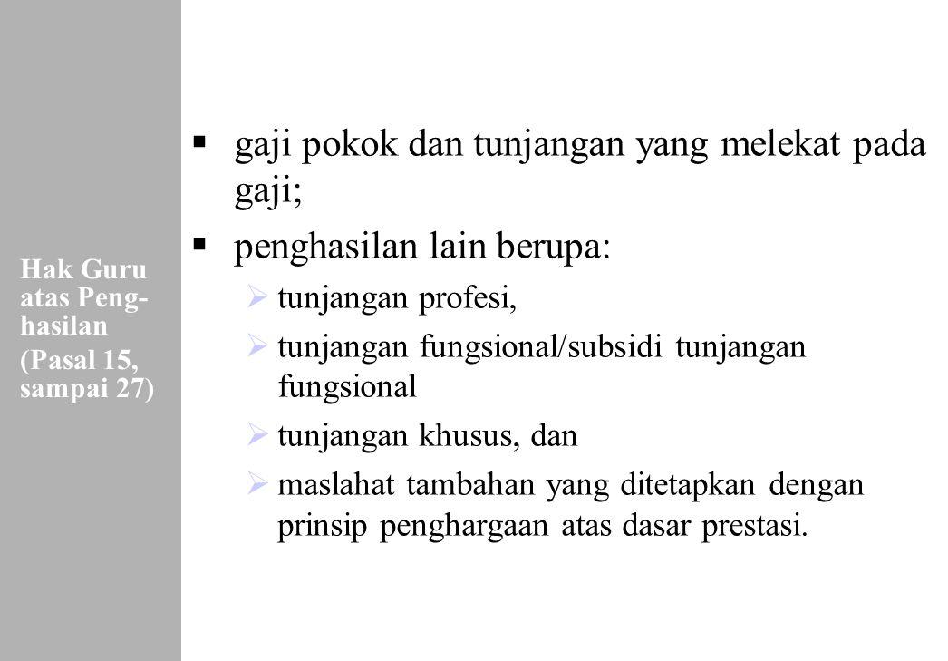 152 Hak Guru atas Peng- hasilan (Pasal 15, sampai 27)  gaji pokok dan tunjangan yang melekat pada gaji;  penghasilan lain berupa:  tunjangan profes