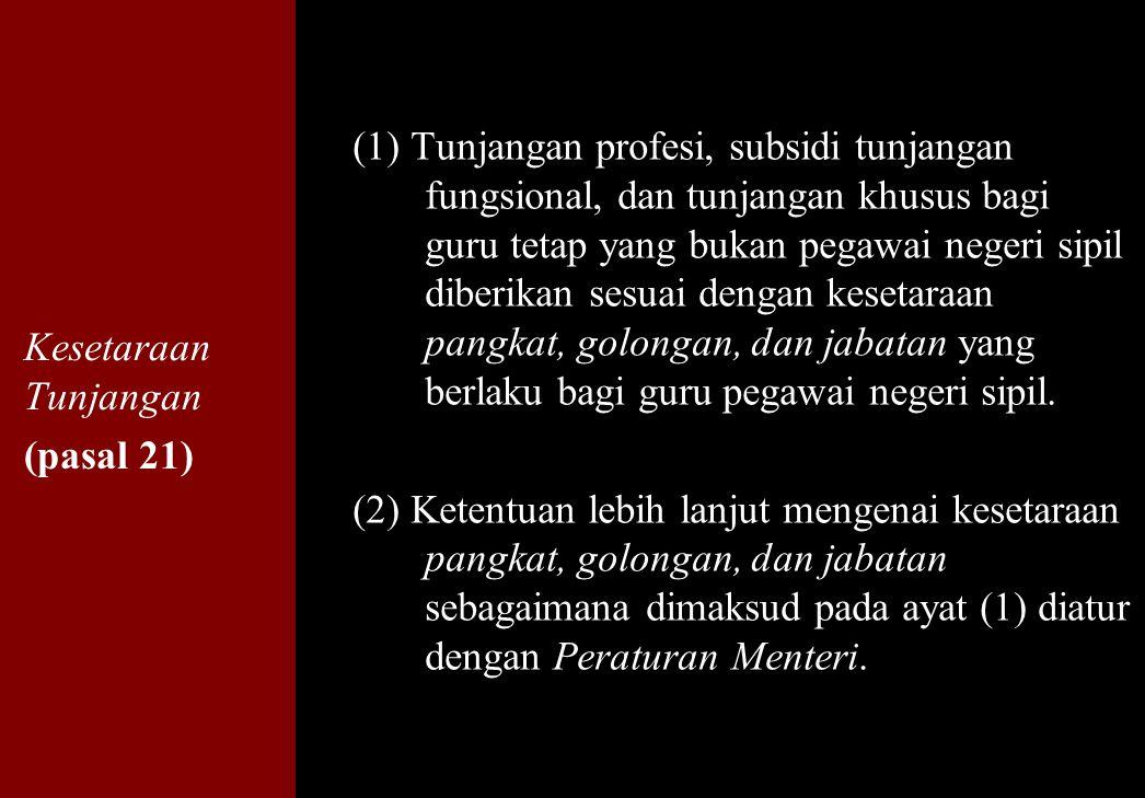 159 Kesetaraan Tunjangan (pasal 21) (1) Tunjangan profesi, subsidi tunjangan fungsional, dan tunjangan khusus bagi guru tetap yang bukan pegawai neger