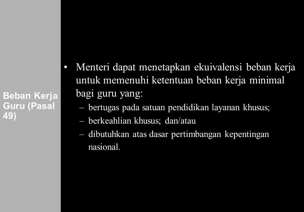 162 Beban Kerja Guru (Pasal 49) •Menteri dapat menetapkan ekuivalensi beban kerja untuk memenuhi ketentuan beban kerja minimal bagi guru yang: –bertug