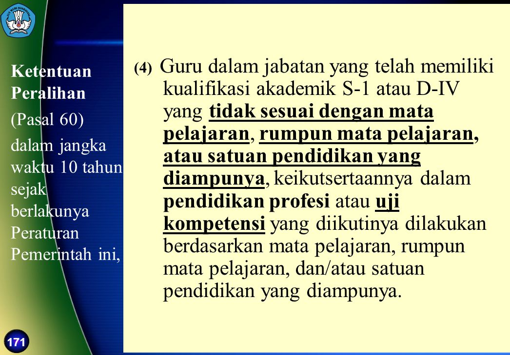 171 Ketentuan Peralihan (Pasal 60) dalam jangka waktu 10 tahun sejak berlakunya Peraturan Pemerintah ini, (4) Guru dalam jabatan yang telah memiliki k