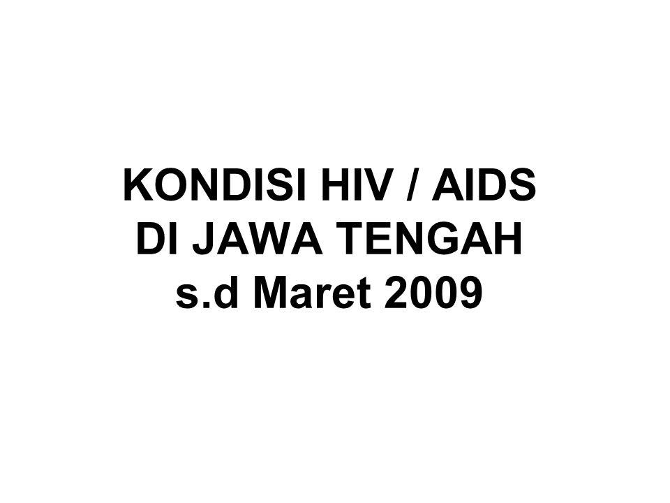 KONDISI HIV / AIDS DI JAWA TENGAH s.d Maret 2009