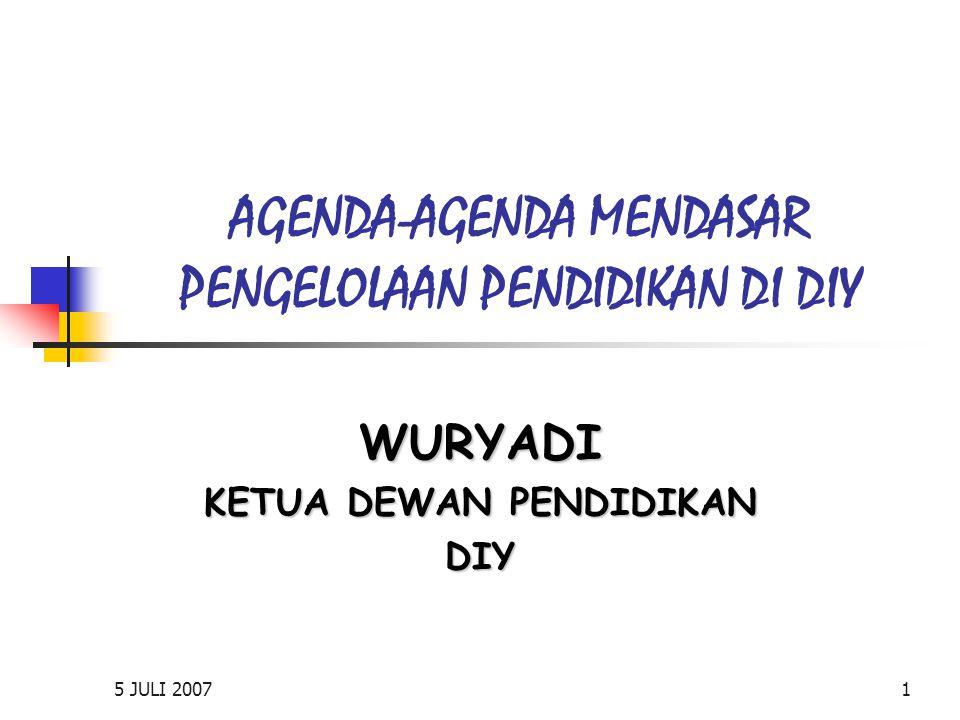 5 JULI 20071 AGENDA-AGENDA MENDASAR PENGELOLAAN PENDIDIKAN DI DIY WURYADI KETUA DEWAN PENDIDIKAN DIY