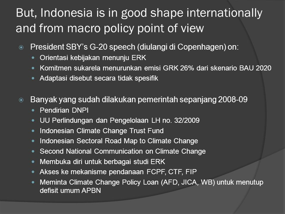 But, Indonesia is in good shape internationally and from macro policy point of view  President SBY's G-20 speech (diulangi di Copenhagen) on:  Orien