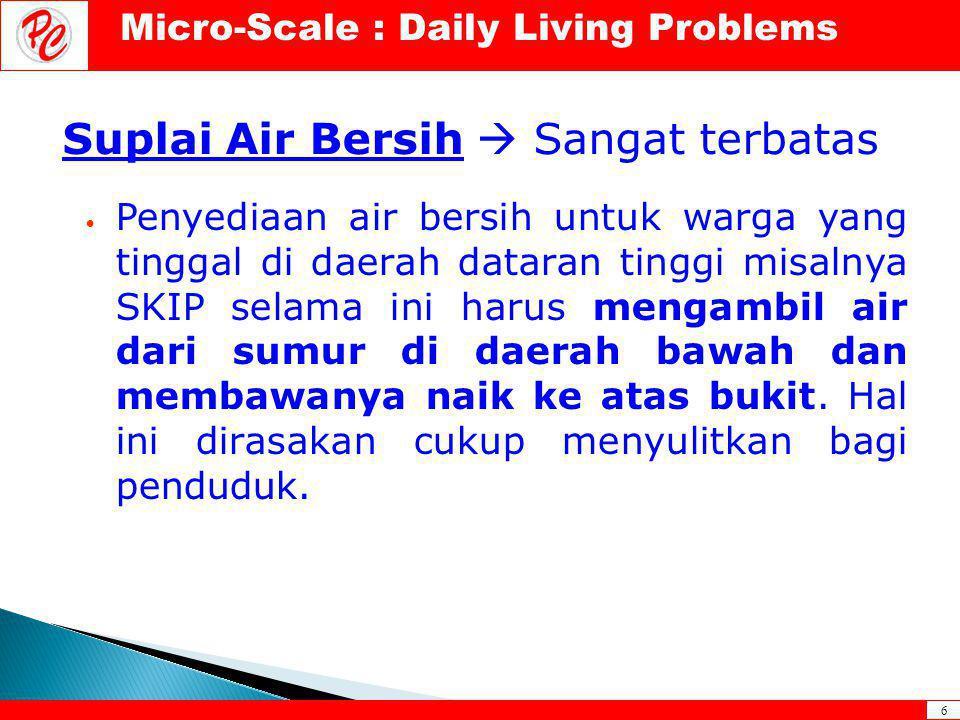 6 Suplai Air Bersih  Sangat terbatas • Penyediaan air bersih untuk warga yang tinggal di daerah dataran tinggi misalnya SKIP selama ini harus mengamb