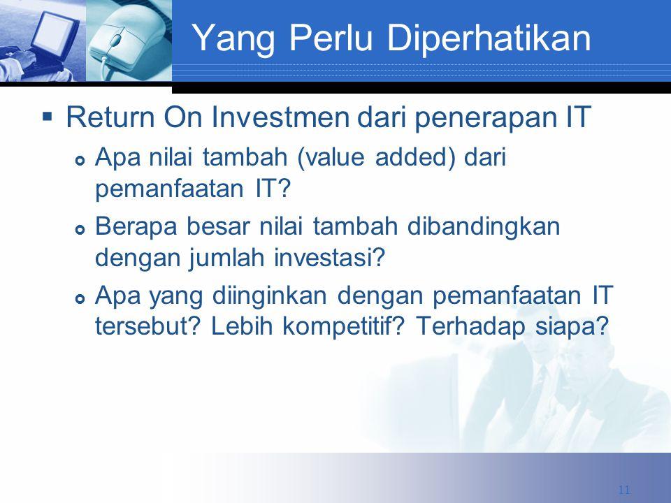 Yang Perlu Diperhatikan  Return On Investmen dari penerapan IT  Apa nilai tambah (value added) dari pemanfaatan IT.