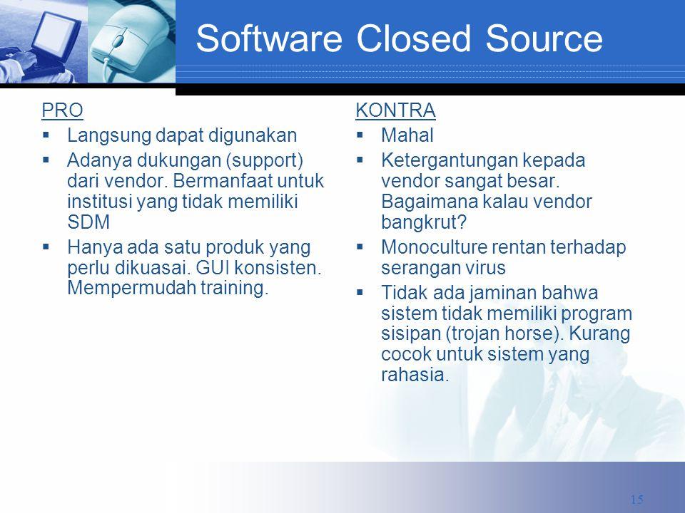 Software Closed Source PRO  Langsung dapat digunakan  Adanya dukungan (support) dari vendor.