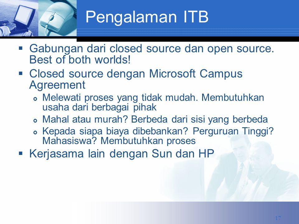 Pengalaman ITB  Gabungan dari closed source dan open source. Best of both worlds!  Closed source dengan Microsoft Campus Agreement  Melewati proses