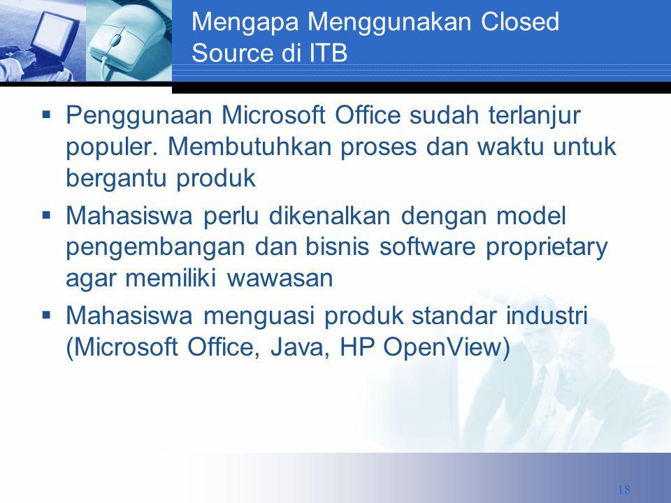 Mengapa Menggunakan Closed Source di ITB  Penggunaan Microsoft Office sudah terlanjur populer.