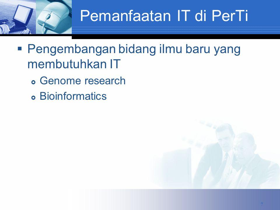Pemanfaatan IT di PerTi  Pengembangan bidang ilmu baru yang membutuhkan IT  Genome research  Bioinformatics 7
