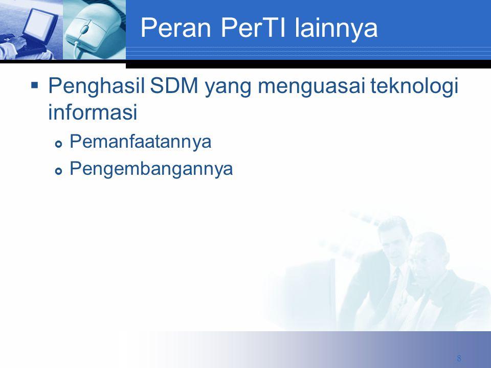 Peran PerTI lainnya  Penghasil SDM yang menguasai teknologi informasi  Pemanfaatannya  Pengembangannya 8