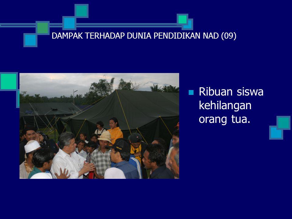  Ribuan siswa kehilangan orang tua. DAMPAK TERHADAP DUNIA PENDIDIKAN NAD (09)