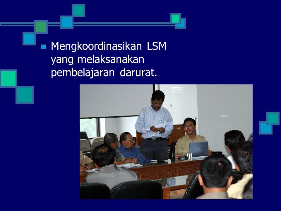  Mengkoordinasikan LSM yang melaksanakan pembelajaran darurat.