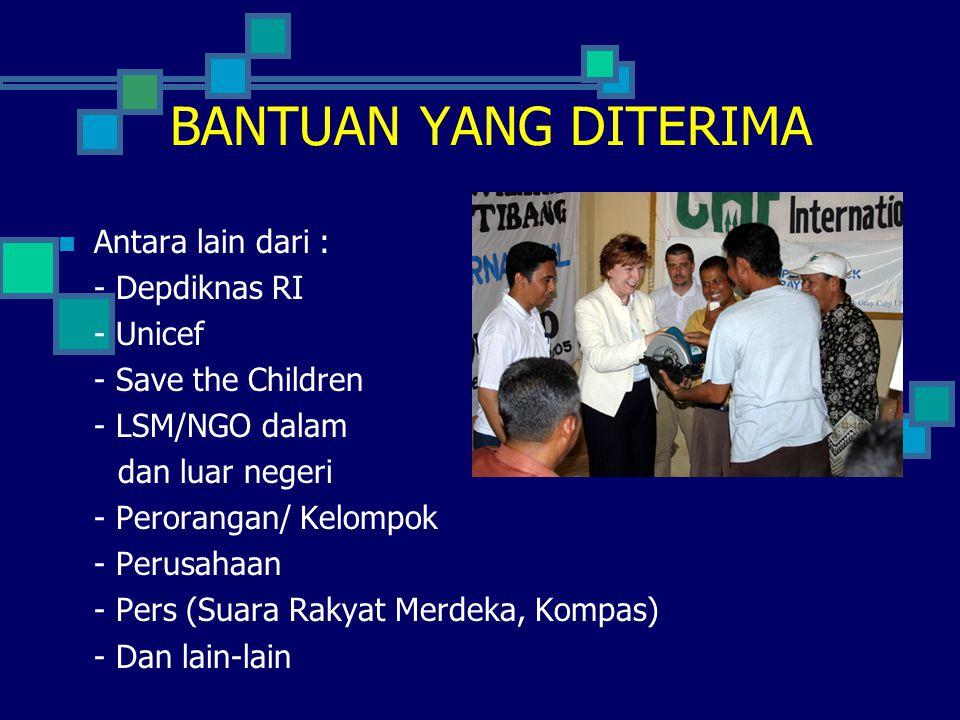 BANTUAN YANG DITERIMA  Antara lain dari : - Depdiknas RI - Unicef - Save the Children - LSM/NGO dalam dan luar negeri - Perorangan/ Kelompok - Perusa