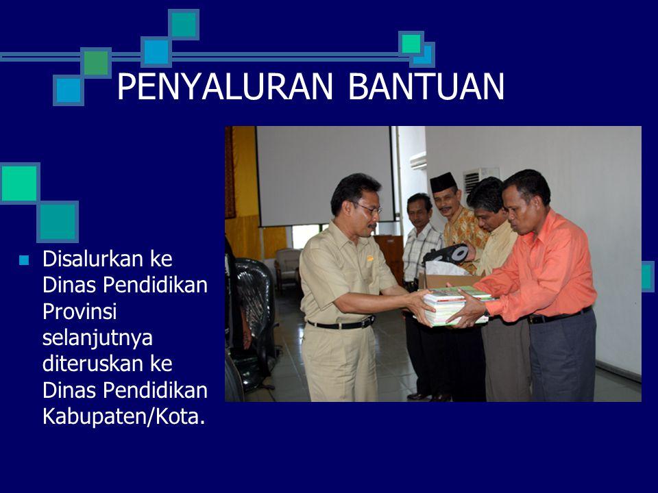  Disalurkan ke Dinas Pendidikan Provinsi selanjutnya diteruskan ke Dinas Pendidikan Kabupaten/Kota. PENYALURAN BANTUAN
