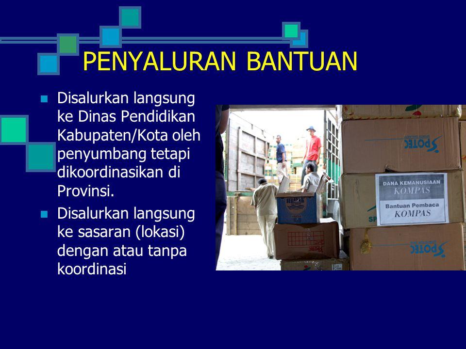  Disalurkan langsung ke Dinas Pendidikan Kabupaten/Kota oleh penyumbang tetapi dikoordinasikan di Provinsi.  Disalurkan langsung ke sasaran (lokasi)