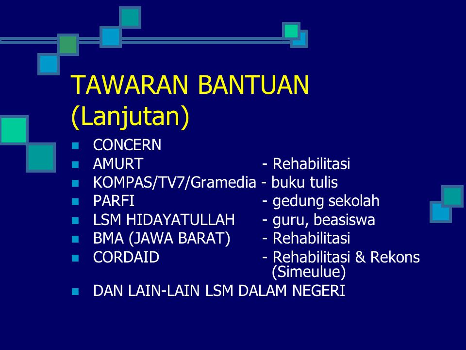 TAWARAN BANTUAN (Lanjutan)  CONCERN  AMURT - Rehabilitasi  KOMPAS/TV7/Gramedia - buku tulis  PARFI - gedung sekolah  LSM HIDAYATULLAH - guru, bea