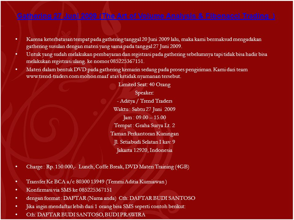 • Karena keterbatasan tempat pada gathering tanggal 20 Juni 2009 lalu, maka kami bermaksud mengadakan gathering susulan dengan materi yang sama pada tanggal 27 Juni 2009.