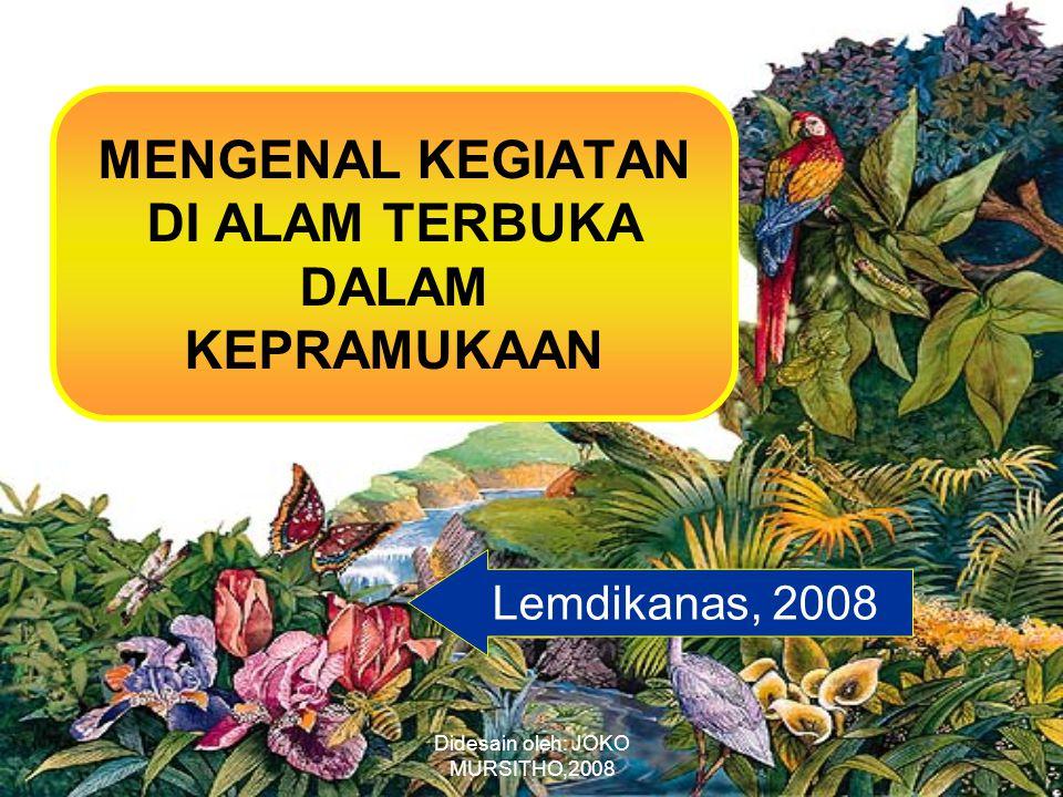 Didesain oleh: JOKO MURSITHO,2008 MENGENAL KEGIATAN DI ALAM TERBUKA DALAM KEPRAMUKAAN Lemdikanas, 2008