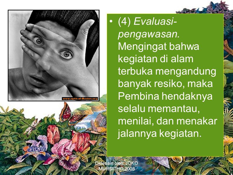 Didesain oleh: JOKO MURSITHO,2008 •(4) Evaluasi- pengawasan.