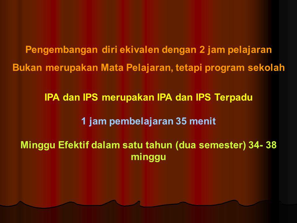 Pengembangan diri ekivalen dengan 2 jam pelajaran Bukan merupakan Mata Pelajaran, tetapi program sekolah IPA dan IPS merupakan IPA dan IPS Terpadu 1 j