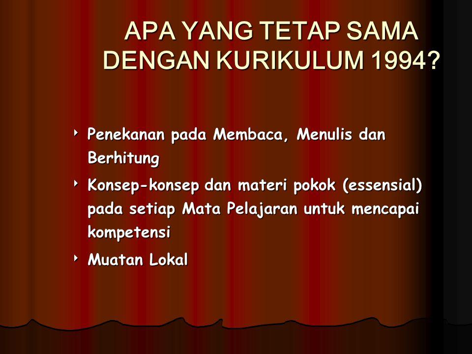APA YANG TETAP SAMA DENGAN KURIKULUM 1994?  Penekanan pada Membaca, Menulis dan Berhitung  Konsep-konsep dan materi pokok (essensial) pada setiap Ma