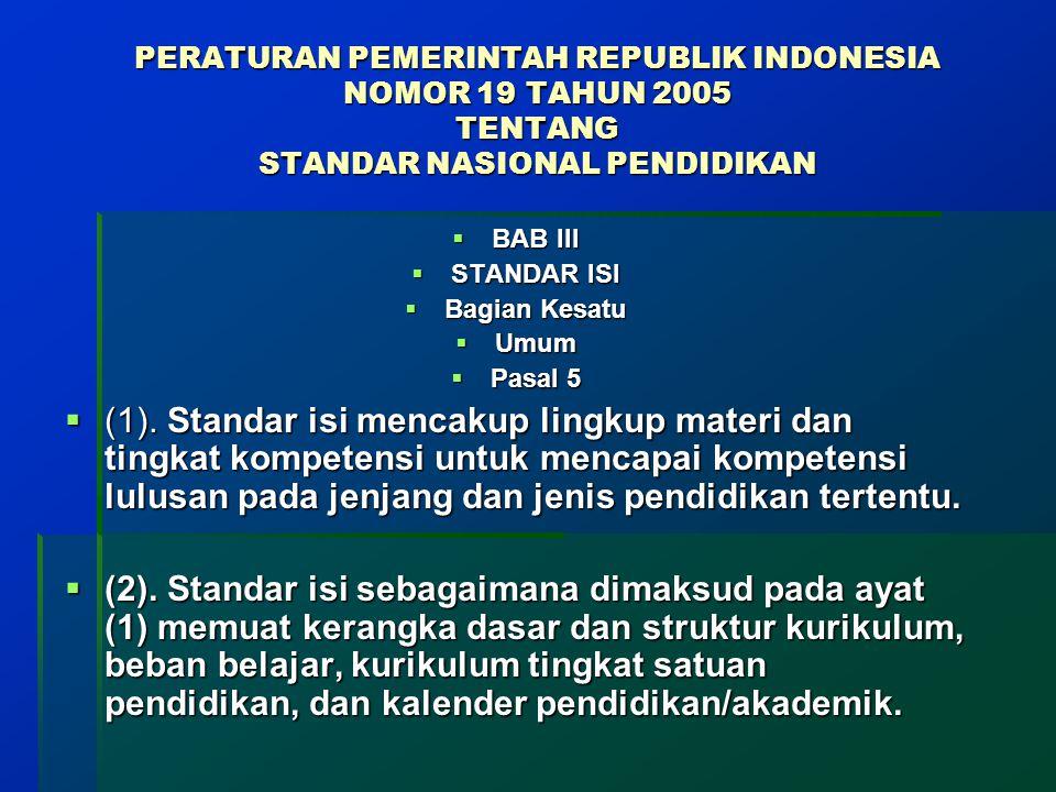 PERATURAN PEMERINTAH REPUBLIK INDONESIA NOMOR 19 TAHUN 2005 TENTANG STANDAR NASIONAL PENDIDIKAN  BAB III  STANDAR ISI  Bagian Kesatu  Umum  Pasal