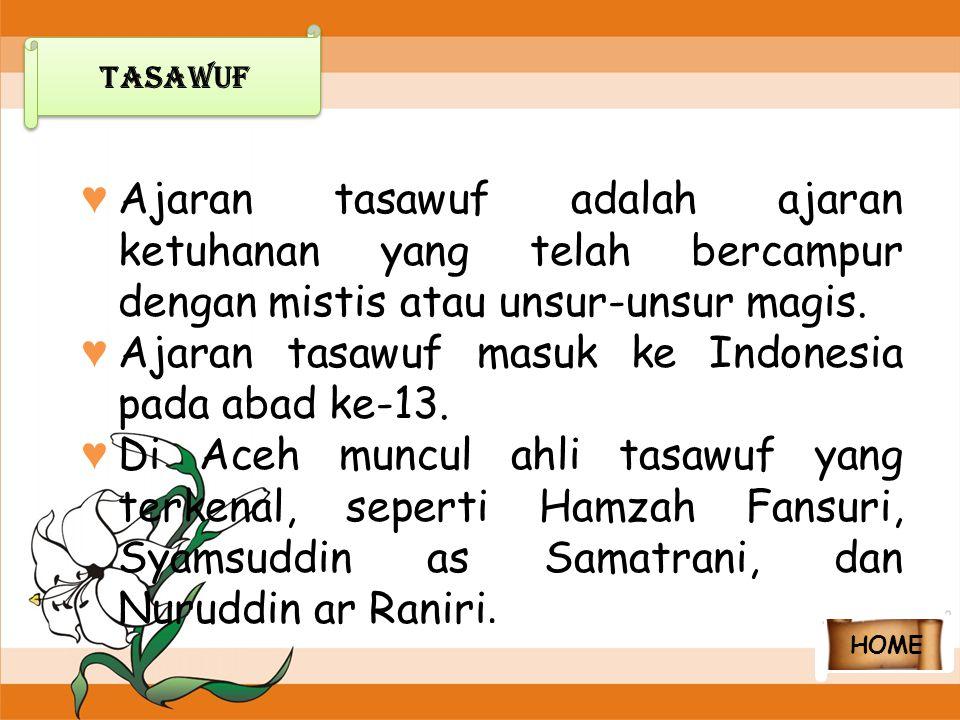 ♥ Ajaran tasawuf adalah ajaran ketuhanan yang telah bercampur dengan mistis atau unsur-unsur magis. ♥ Ajaran tasawuf masuk ke Indonesia pada abad ke-1