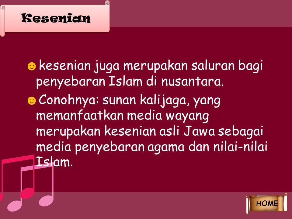 ☻ kesenian juga merupakan saluran bagi penyebaran Islam di nusantara. ☻ Conohnya: sunan kalijaga, yang memanfaatkan media wayang merupakan kesenian as