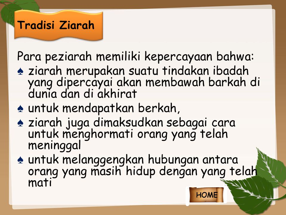 Para peziarah memiliki kepercayaan bahwa: ♠ ziarah merupakan suatu tindakan ibadah yang dipercayai akan membawah barkah di dunia dan di akhirat ♠ untu