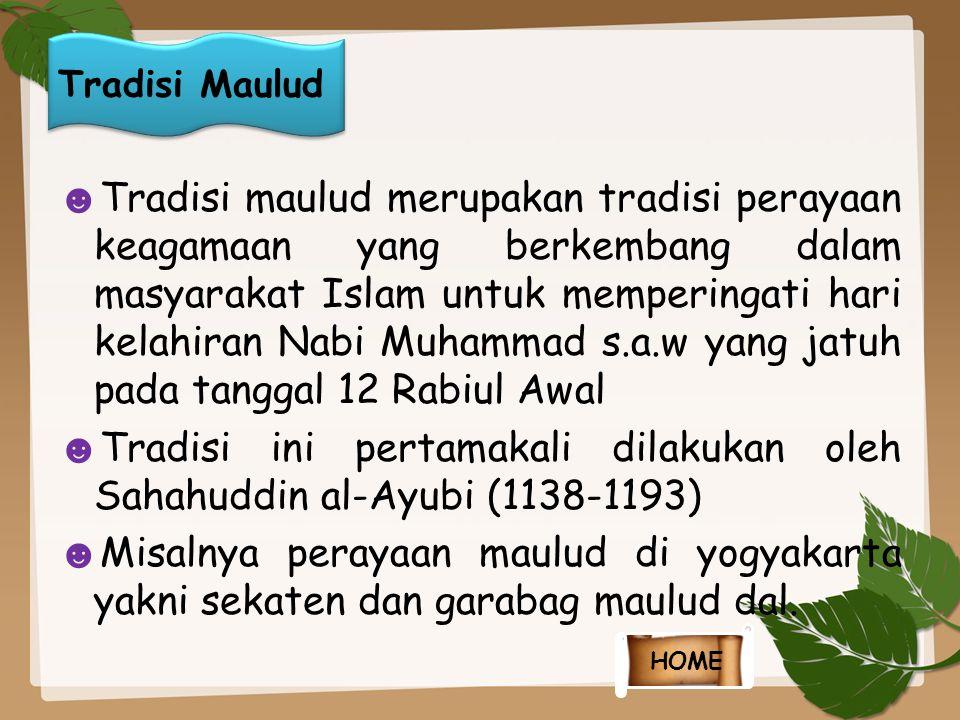☻ Tradisi maulud merupakan tradisi perayaan keagamaan yang berkembang dalam masyarakat Islam untuk memperingati hari kelahiran Nabi Muhammad s.a.w yan