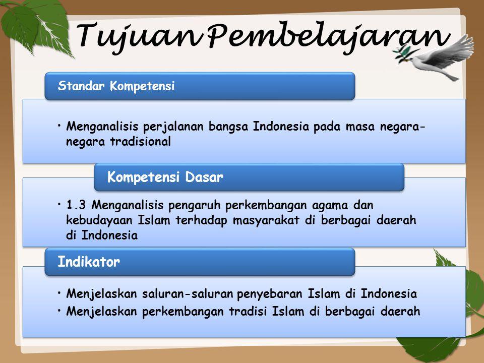 Tujuan Pembelajaran •Menganalisis perjalanan bangsa Indonesia pada masa negara- negara tradisional Standar Kompetensi •1.3 Menganalisis pengaruh perke