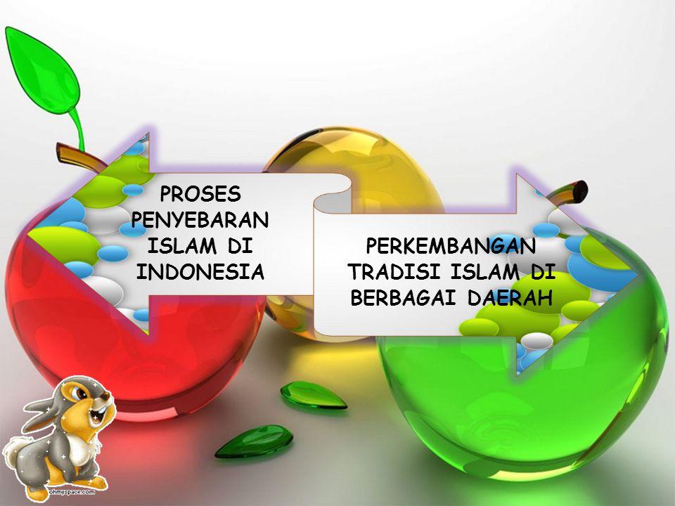 PROSES PENYEBARAN ISLAM DI INDONESIA PERKEMBANGAN TRADISI ISLAM DI BERBAGAI DAERAH