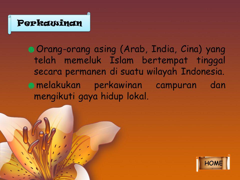 ☻ Orang-orang asing (Arab, India, Cina) yang telah memeluk Islam bertempat tinggal secara permanen di suatu wilayah Indonesia. ☻ melakukan perkawinan