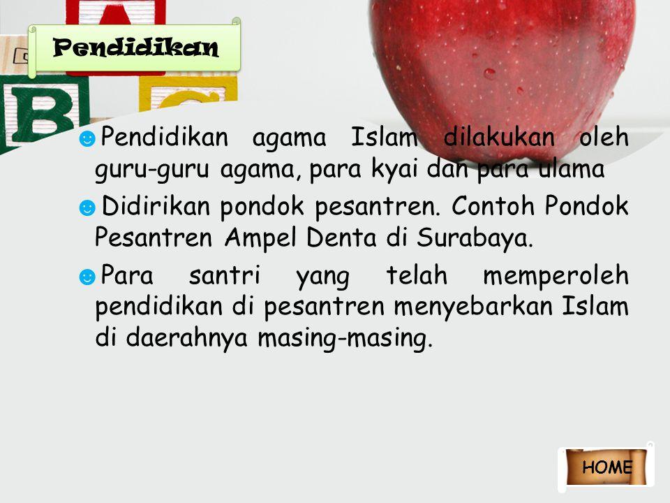 ☻ Pendidikan agama Islam dilakukan oleh guru-guru agama, para kyai dan para ulama ☻ Didirikan pondok pesantren. Contoh Pondok Pesantren Ampel Denta di