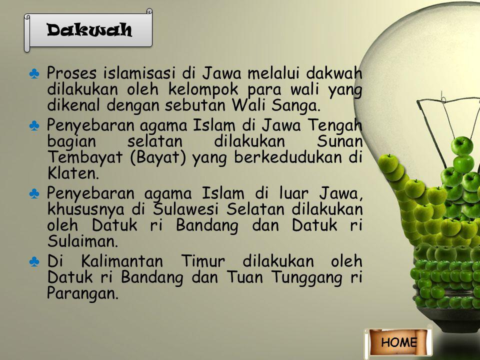 ♣ Proses islamisasi di Jawa melalui dakwah dilakukan oleh kelompok para wali yang dikenal dengan sebutan Wali Sanga. ♣ Penyebaran agama Islam di Jawa