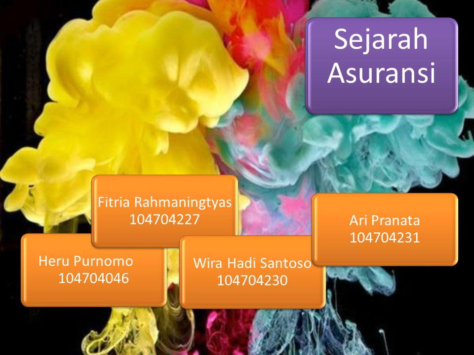 Sejarah Asuransi Heru Purnomo 104704046 Fitria Rahmaningtyas 104704227 Wira Hadi Santoso 104704230 Ari Pranata 104704231