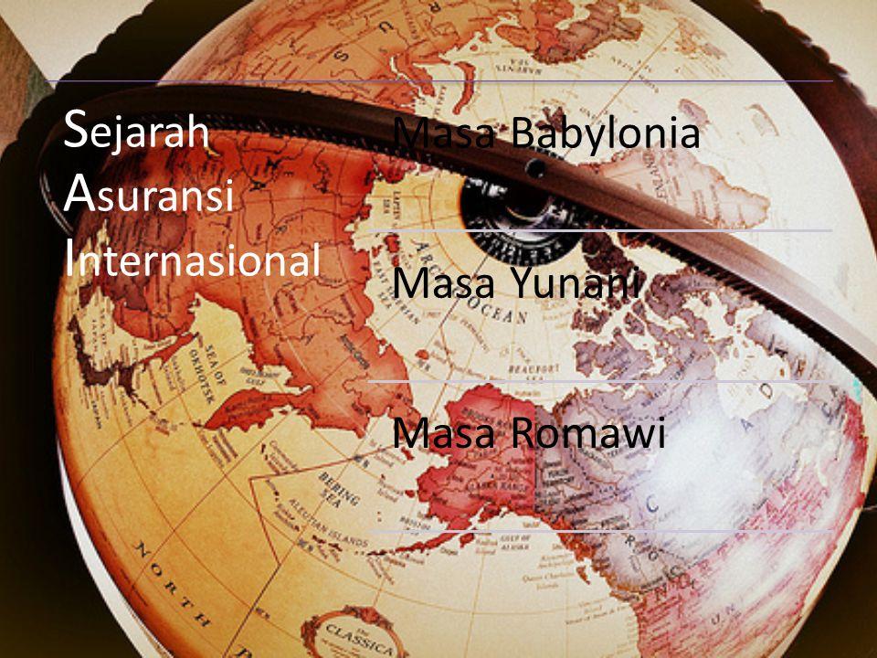 S ejarah A suransi I nternasional Masa Babylonia Masa Yunani Masa Romawi